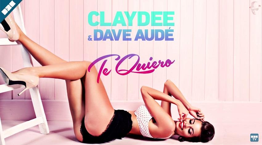 Claydee & Dave Audé - Te Quiero