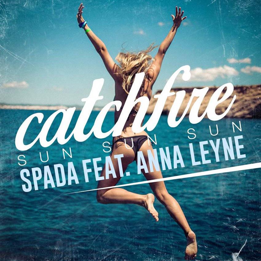 Spada Ft Anna Leyne - Catchfire (Sun Sun Sun)