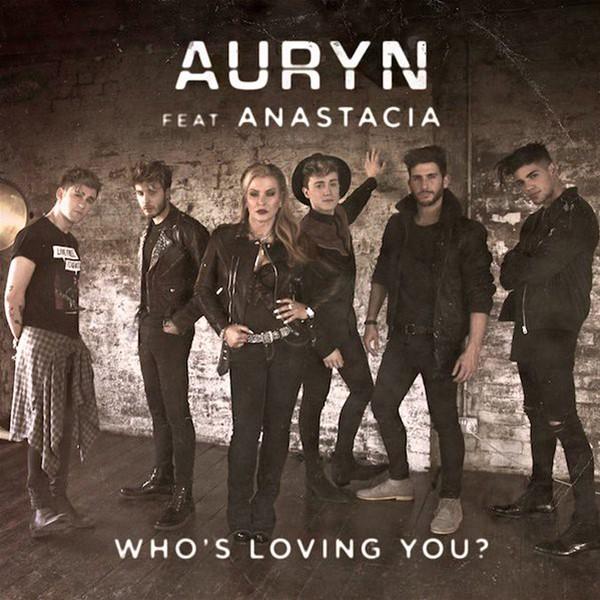 Auryn - Who's Loving You (Feat.Anastacia)