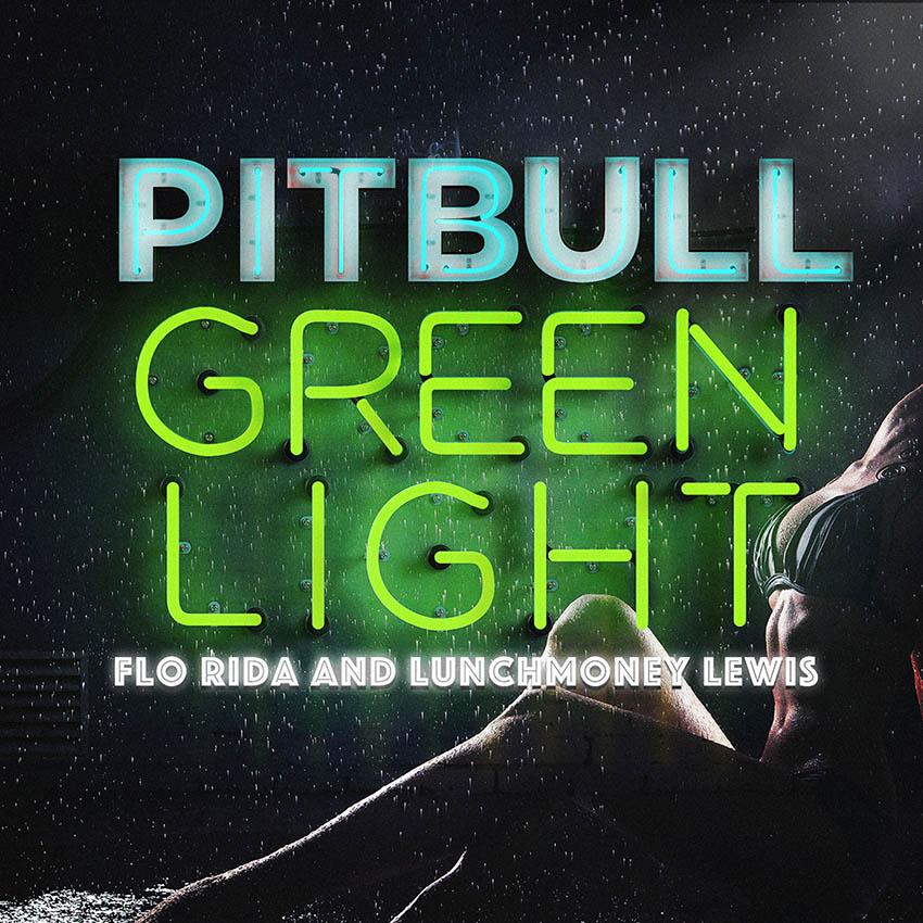 Pitbull - Green Light (Feat. Flo Rida & LunchMoney Lewis)