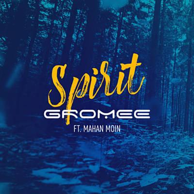 Gromee - Spirit (Feat. Mahan Moin)