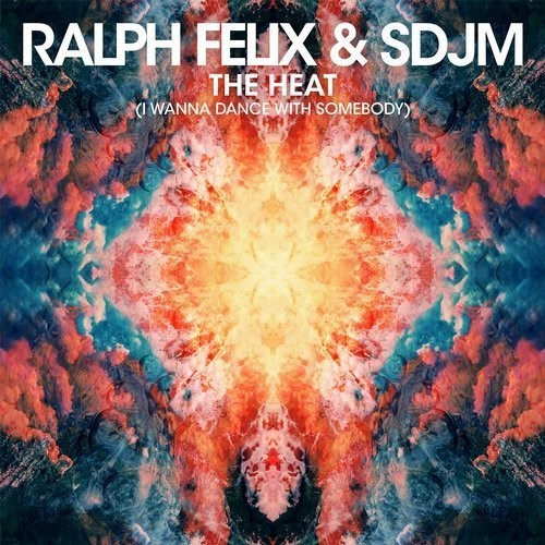 Ralph Felix & SDJM - The Heat (I Wanna Dance With Somebody)