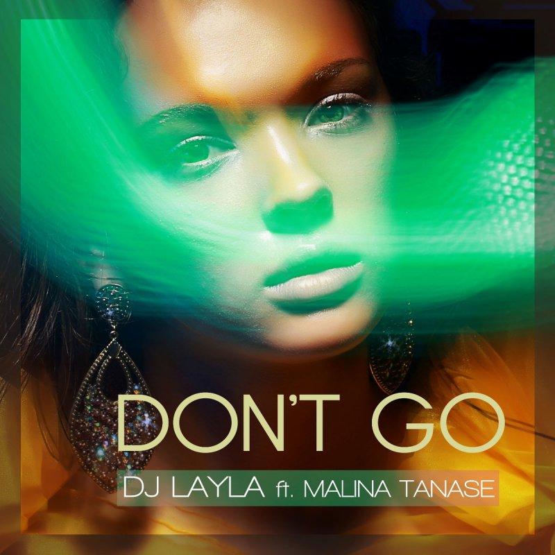 DJ Layla - Don't Go (Feat. Malina Tanase)