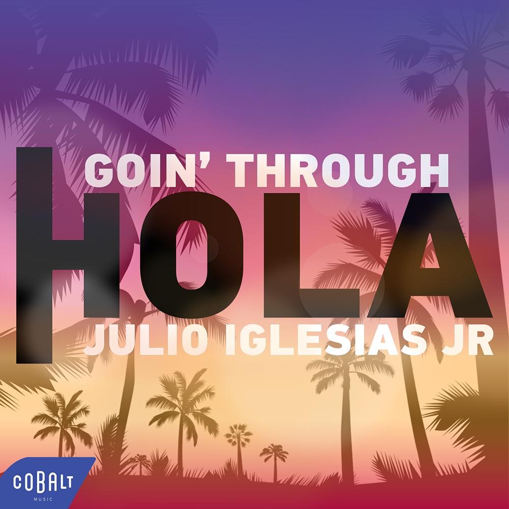 Goin' Through Feat. Julio Iglesias JR. - Hola